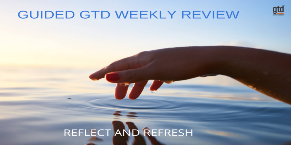 Reflect and Refresh with GTD Weekly Review